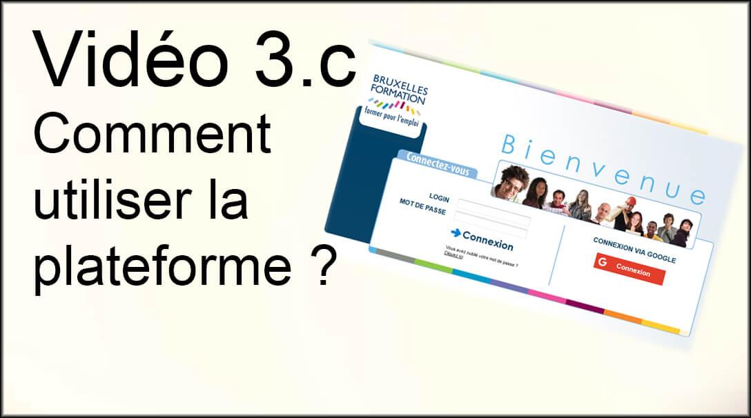 Vidéo 3.c : Comment utiliser la plateforme ?