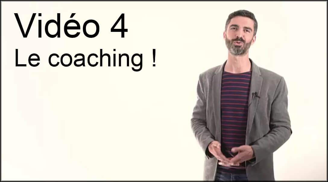 Vidéo 4 : Le coaching !