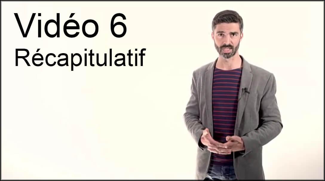 Vidéo 6 : Récapitulatif
