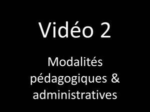 Vidéo 2 : modalités pédagogiques & administratives