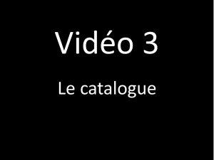 Vidéo 3 : Le catalogue